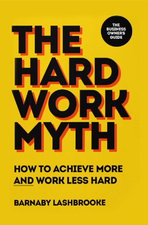 The Hard Work Myth - a book by Barnaby Lashbrooke